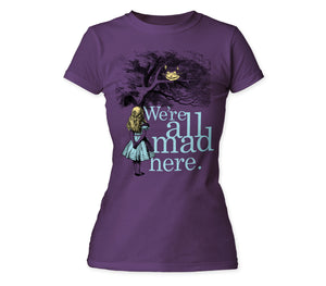 Alice's Adventures in Wonderland We're All Mad Here. juniors tee