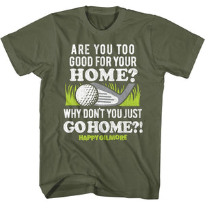 Happy Gilmore-Go To Your Home-Military Green Adult S/S Tshirt