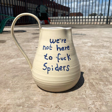 Load image into Gallery viewer, Large Jug - We're Not Here To Fu*k Spiders