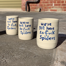 Load image into Gallery viewer, Tall Cup - We're Not Here To F*ck Spiders