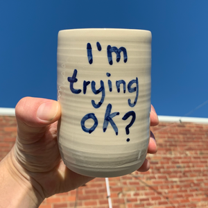 Tall Cup - I'm Trying OK?