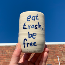 Load image into Gallery viewer, Tall Cup - Eat Trash, Be Free