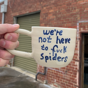 Mug - We're Not Here To F*ck Spiders