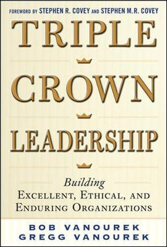 Triple Crown Leadership: Building Excellent, Ethical, And Enduring Organizations (Business Books)