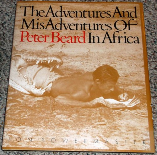 The Adventures And Misadventures Of Peter Beard In Africa