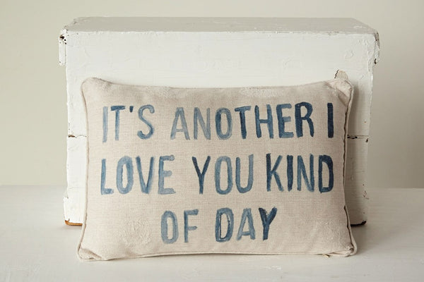 """It's Another I love You Kind of Day"" Pillow"