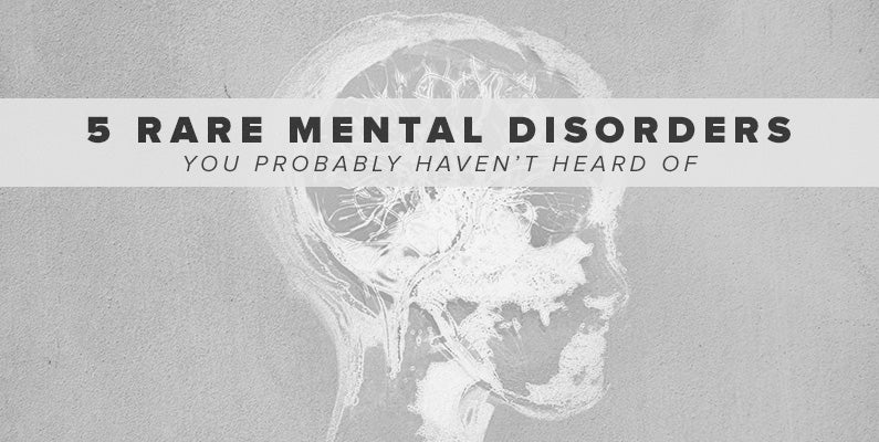 Did you know about these 5 rare mental health issues? We sure didn't!