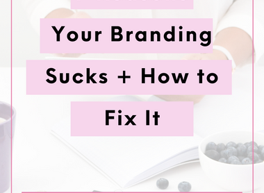 7 Reasons your Branding SUCKS and HOW to fix it!