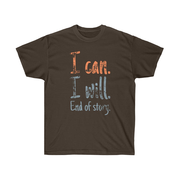 """I Can. I Will. End Of Story."" Change Your Clothes. Change The World - Unisex Ultra Cotton Tee"