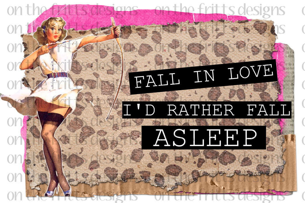 fall in love I'd rather fall asleep