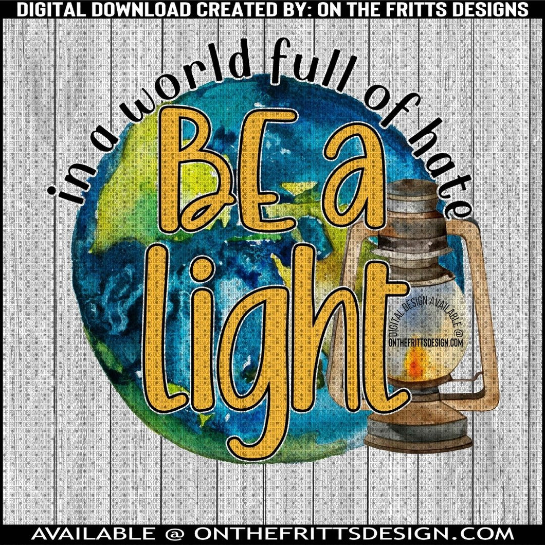 in a world full of hate be a light