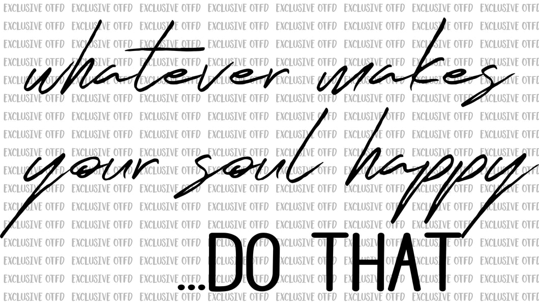 Whatever makes your soul happy