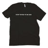 Stop Trying to Be God Tee