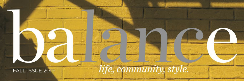 Balance - Fall Issue 2019 - Life, Community, Style.
