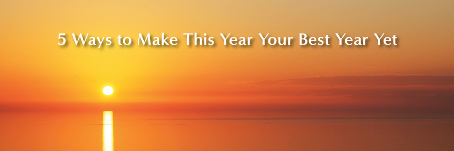 5 Ways to Make This Year Your Best Year Yet