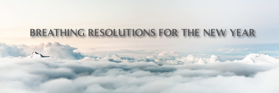 Breathing Resolutions for the New Year (and Every Day After That!)