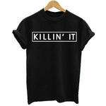 You're Killing It Tee