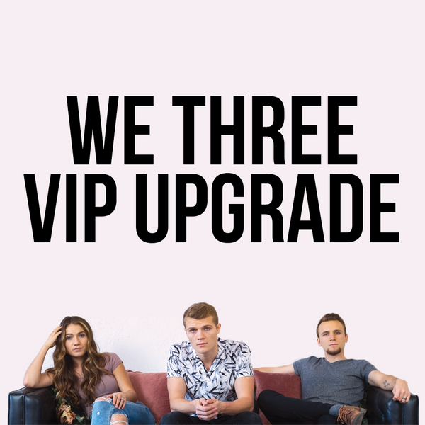 We Three VIP Upgrade