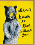 I Can't Bear To Live Without You Card