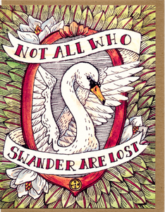 Not All Who Swander Are Lost Card