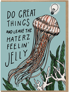 Do Great Things And Leave The Haters Feelin' Jelly Card