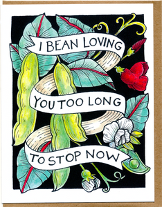 I Bean Loving You For So Long To Stop Now Card