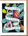 You Are Figgin' Awesome Card