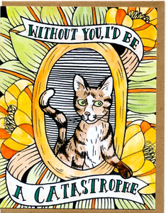 Without You I'd Be A Catastrophe Card