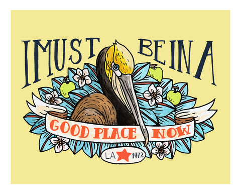 I Must Be In A Good Place Now Art Print