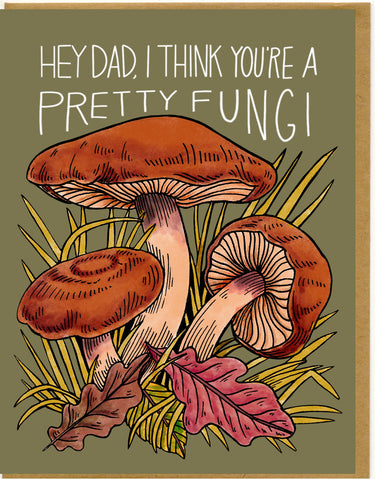 Hey Dad, I Think You're A Pretty Fungi Card