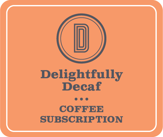 Delightfully Decaf Subscription (4 week / 6 months)