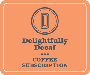 Delightfully Decaf Subscription (4 week / 12 months)