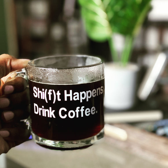 Shift Happens, Drink Coffee