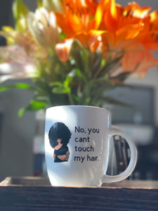 No, You can't touch my hair Coffee Mug