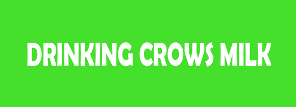 Drinking Crow's Milk - Bumper Sticker / Green
