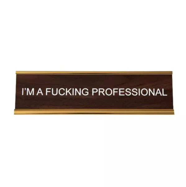 I'M A FUCKING PROFESSIONAL NAMEPLATE IN WALNUT