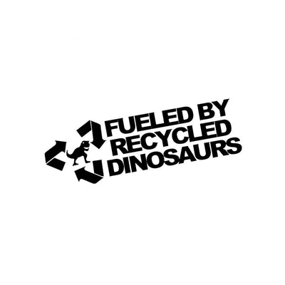 FUELED BY RECYCLED DINOSAURS Vinyl Car Sticker