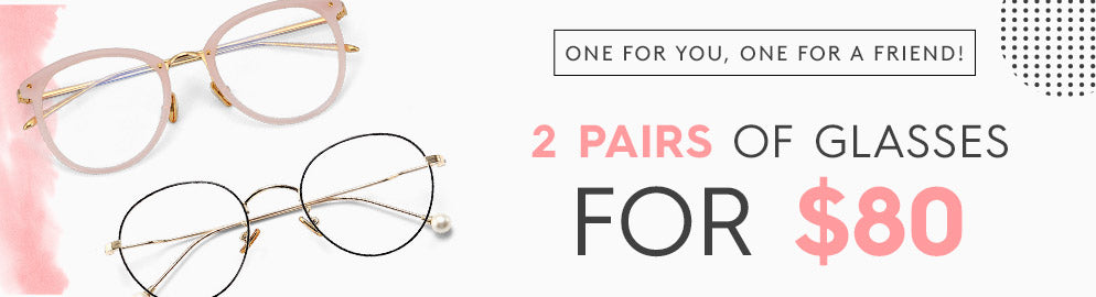 Happy World Friendship Day! Get 2 Pairs of Glasses for $80, for you and your BFF!