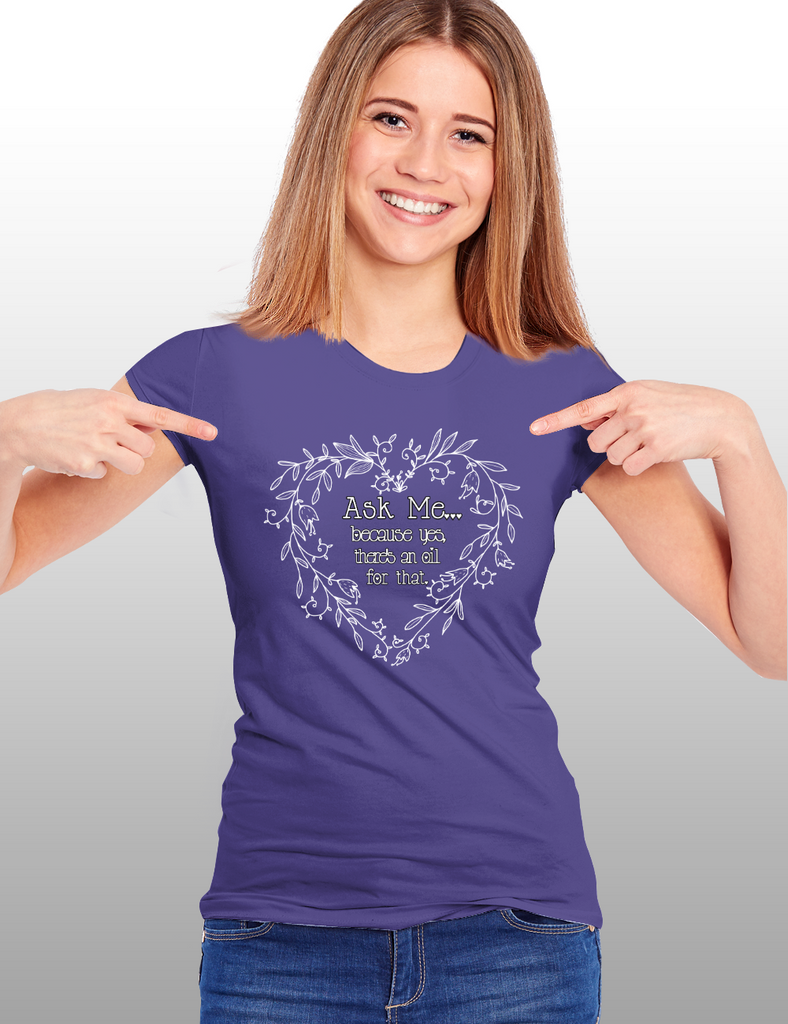 "🌱""Ask me, because yes, there's an oil for that!"" Essential Oil Tee Shirt 🌱"