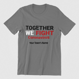 Together We Fight Coronavirus _ Tee Shirt _ Put Your Town's Name On It