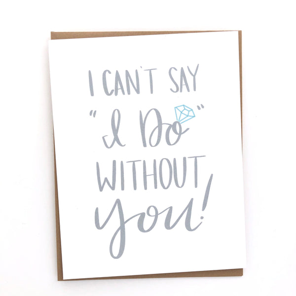 "I can't say ""I do"" without you Card // Bridesmaid"