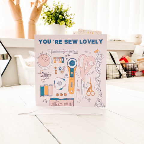 You're Sew Lovely Greetings Card - Sewing Birthday - Haberdashery - Card for Dressmakers - Card for Birthday - Card for Sewists