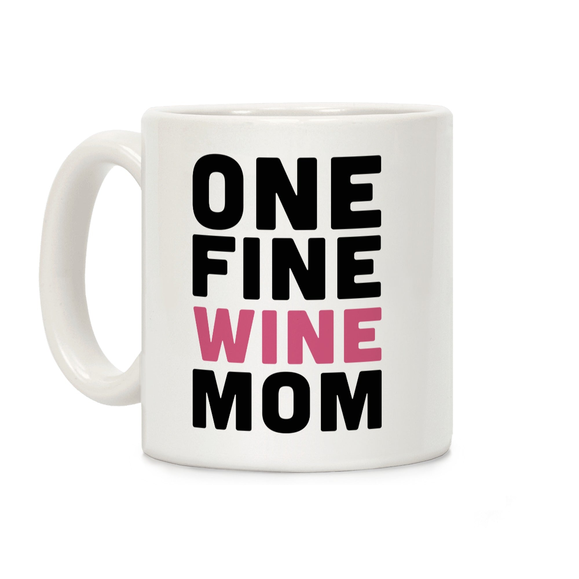 One Fine Wine Mom Ceramic Coffee Mug by LookHUMAN