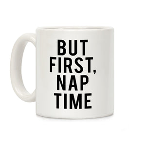 But First Nap Time Ceramic Coffee Mug by LookHUMAN