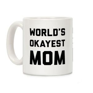 World's Okayest Mom Ceramic Coffee Mug by LookHUMA