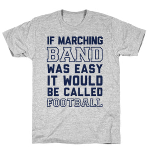 If Marching Band Was Easy It Would Be Called Football Athletic Gray Unisex Cotton Tee by LookHUMAN