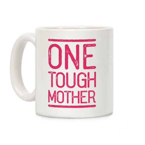 One Tough Mother Ceramic Coffee Mug by LookHUMAN