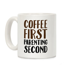 Coffee First Parenting Second Ceramic Coffee Mug b