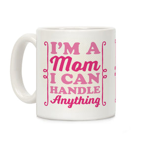 I'm A Mom I Can Handle Anything Ceramic Coffee Mug