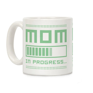 Mom in Progress Ceramic Coffee Mug by LookHUMAN